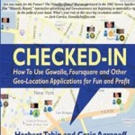 Checked-In: How To Use Gowalla, Foursquare and Other Geo-Location Applications For Fun and Profit